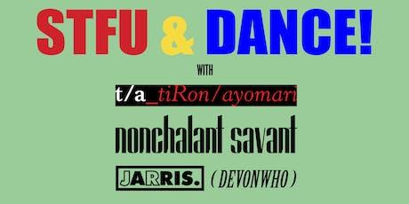 STFU & DANCE w/ TiRon & Ayomari, Nonchalant Savant, JR Jarris & Devonwho tickets