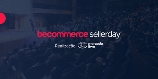 Becommerce Seller Day - O Maior Evento para Vendedores do Mercado Livre