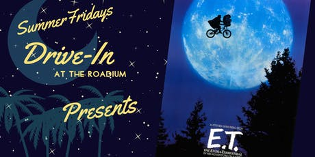 E.T.:Summer Friday Drive-In at the Roadium tickets