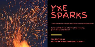 YXE SPARKS - A Pub Mixer Presented by Saskatoon Engineering Society