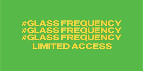 #GlassFrequency  tickets