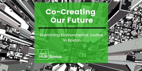 Co-Creating Our Future: Examining Environmental Justice in Boston tickets