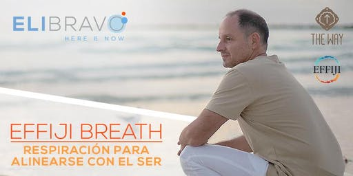 Effiji Breath: Respiración para alinearse con el Ser. Eli Bravo at The Way. June 27