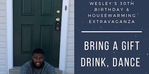 Wesley' House Warming Extravangza