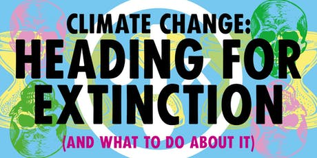 Climate Change: Why we are heading for extinction and what to do about it tickets