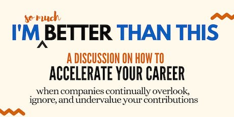 I'm So Much Better Than This: Accelerating Your Career When You're Undervalued tickets