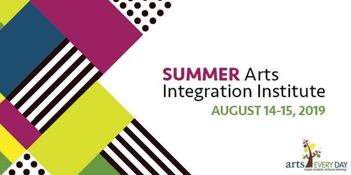 Arts Every Day 2019 Summer Arts Integration Institute