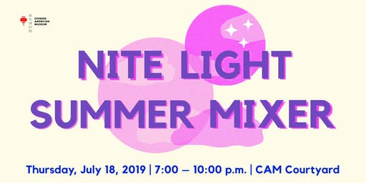 Chinese American Museum presents: Nite Light - Summer Mixer