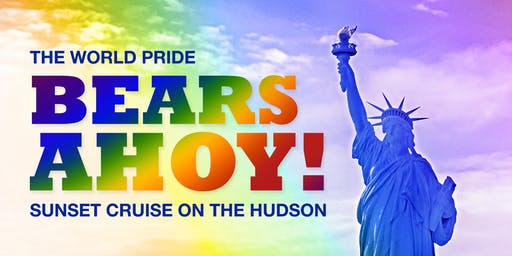 BEARS AHOY! WORLD PRIDE Sunset Party Cruise on the Hudson River