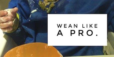 Wean like a Pro - June 25th 2019