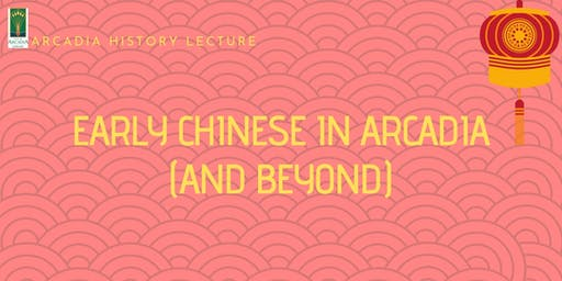 Arcadia History Lecture - Early Chinese in Arcadia (and Beyond)