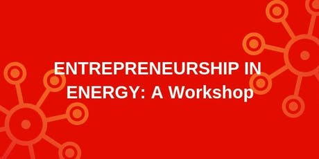 Entrepreneurship in Energy: A Workshop tickets