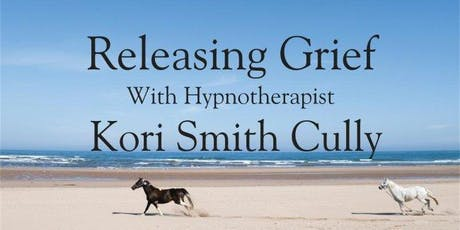 Releasing Grief. With Hypnotherapist Kori Smith Cully. tickets