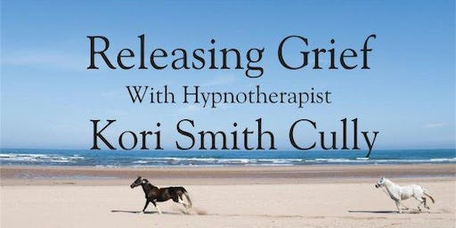 Releasing Grief. With Hypnotherapist Kori Smith Cully.