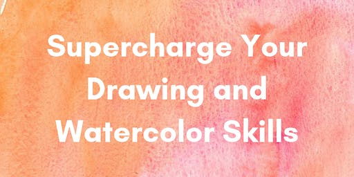Supercharge Your Drawing and Watercolor Skills