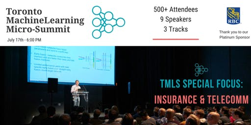 Toronto Machine Learning 'Micro-Summit' Series (TMLS) - Insurance & Telecomm 2019