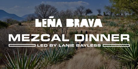 Leña Brava Mezcal Dinner - Led by Lanie Bayless tickets