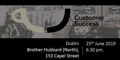 Customer Success Cafe - Dublin - June 2019