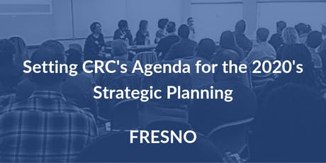 Setting CRC's Agenda for the 2020's: Fresno Strategic Planning tickets