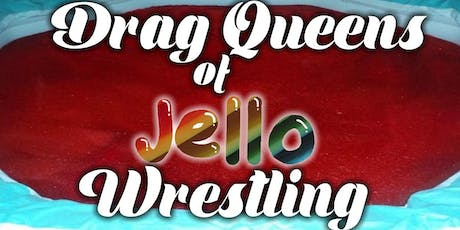 Drag Queens of Jello Wrestling tickets