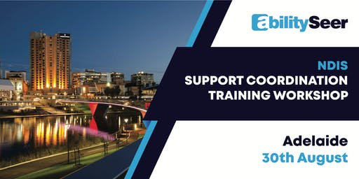 NDIS Support Coordination Training Workshop - 30 August 2019, Adelaide