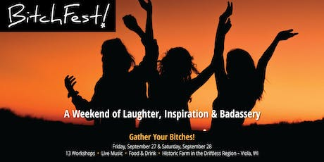 BitchFest!  A Weekend of Laughter, Inspiration and Badassery tickets