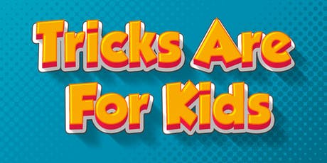 Tricks Are For Kids July 28 at 12 PM tickets