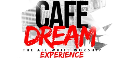 Café Dream - The All White Worship Experience  tickets