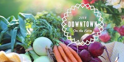 Downtown on the Farm Farm to Table Dinner