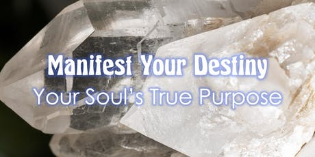 Manifest Your Destiny • Finding Your Soul's True Purpose tickets