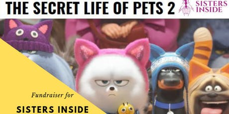 Sisters Inside Fundraiser - Secret Life of Pets 2 tickets