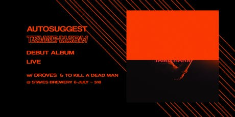 Autosuggest — Tame Harm Album Launch with DROVES, To Kill A Dead Man tickets