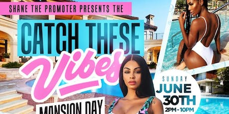Catch These Vibes Mansion Day Pool Party  tickets