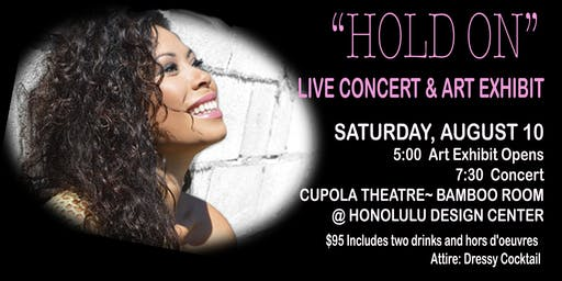 """HOLD ON""  Live concert , Meleana Brown & Art Exhibit, Leni Acosta Knight"