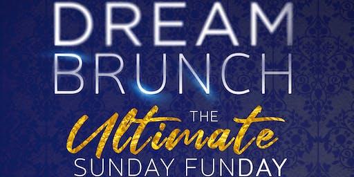 DREAM BRUNCH: The Ultimate  Sunday Funday (Every 1st Sunday)