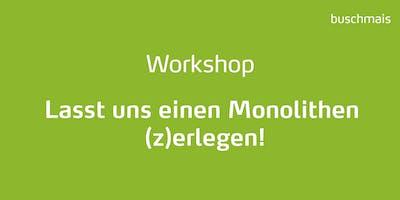 """Workshop """"Lasst uns einen Monolithen (z)erlegen!"""""""