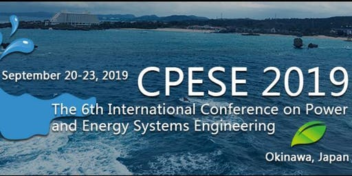 The 6th International Conference on Power and Energy Systems Engineering (CPESE 2019)