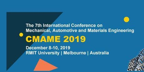 2019 7th International Conference on Mechanical, Automotive and Materials Engineering (CMAME 2019) tickets