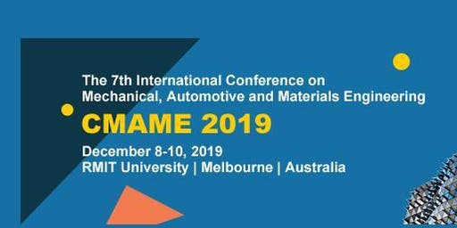 2019 7th International Conference on Mechanical, Automotive and Materials Engineering (CMAME 2019)