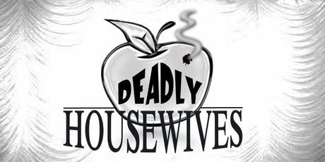 """Deadly Housewives"" tickets"