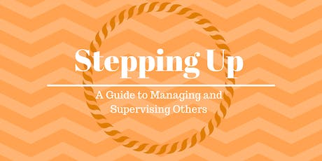 Stepping Up - A Guide to Managing and Supervising Others tickets