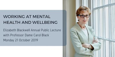 Working at mental health and wellbeing: Elizabeth Blackwell Annual Public Lecture with Dame Carol Black