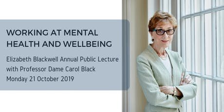 Working at mental health and wellbeing: Elizabeth Blackwell Annual Public Lecture with Dame Carol Black  tickets