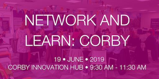 Network and Learn: Corby