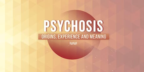 Psychosis: Origins, Experience and Meaning tickets
