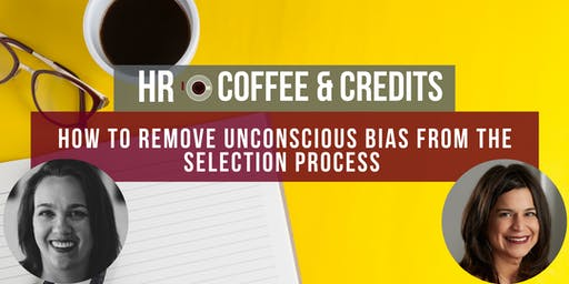 HR Coffee and Credits: How to Remove Unconscious Bias from the Selection Process