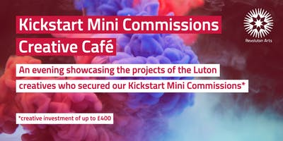 Kickstart Mini Commissions Creative Café - Eric Morecambe Suite, Luton