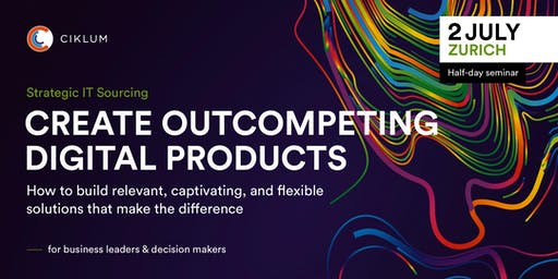 Create Outcompeting Digital Products (Zurich)