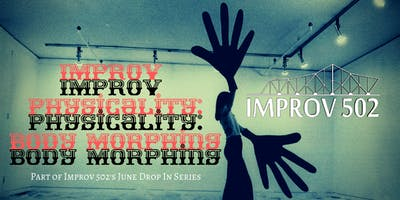 Improv Physicality: Body Morphing (Drop In Class)