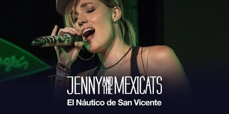 CONCIERTO DE JENNY AND THE MEXICATS  |  NÁUTICO DE SAN VICENTE entradas